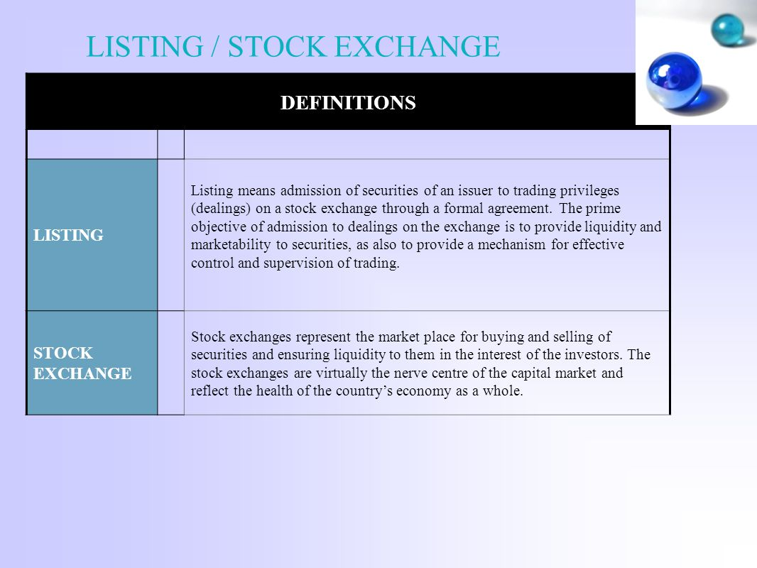 LISTING / STOCK EXCHANGE DEFINITIONS LISTING Listing means admission of securities of an issuer to trading privileges (dealings) on a stock exchange through a formal agreement.