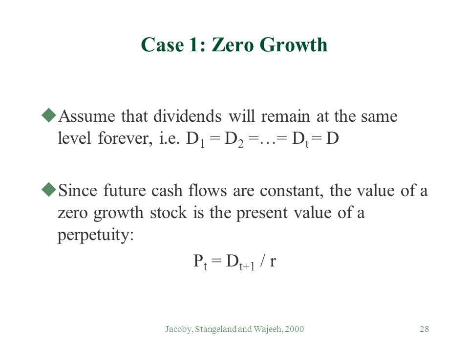 Jacoby, Stangeland and Wajeeh, 200028 Case 1: Zero Growth uAssume that dividends will remain at the same level forever, i.e.