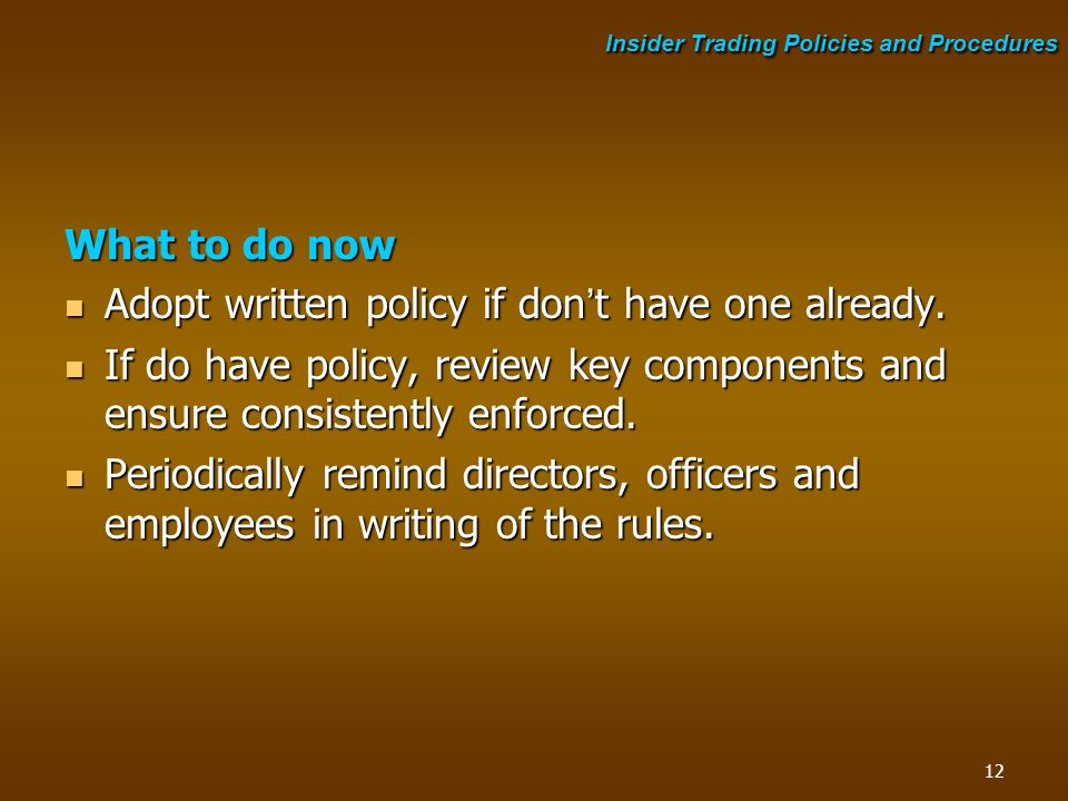 What to do now Adopt written policy if don't have one already. Adopt written policy if don't have one already. If do have policy, review key component
