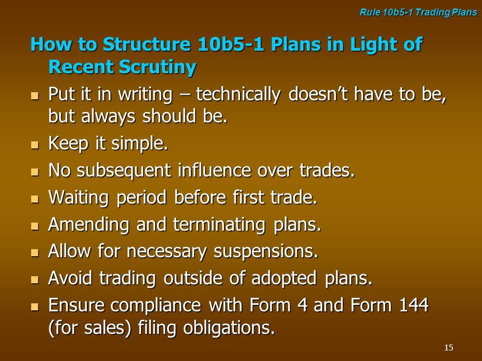 How to Structure 10b5-1 Plans in Light of Recent Scrutiny Put it in writing – technically doesn't have to be, but always should be. Put it in writing