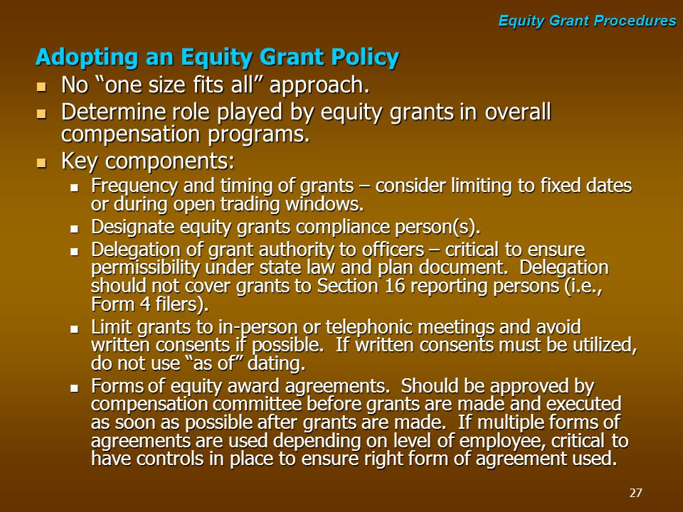 "Adopting an Equity Grant Policy No ""one size fits all"" approach. No ""one size fits all"" approach. Determine role played by equity grants in overall co"