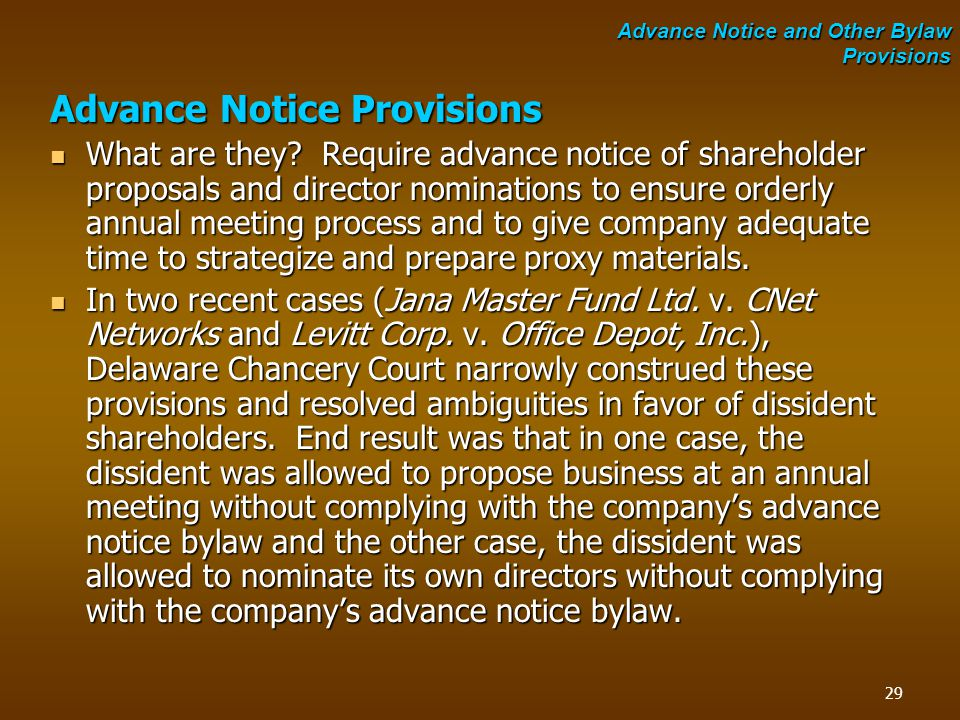 Advance Notice Provisions What are they? Require advance notice of shareholder proposals and director nominations to ensure orderly annual meeting pro