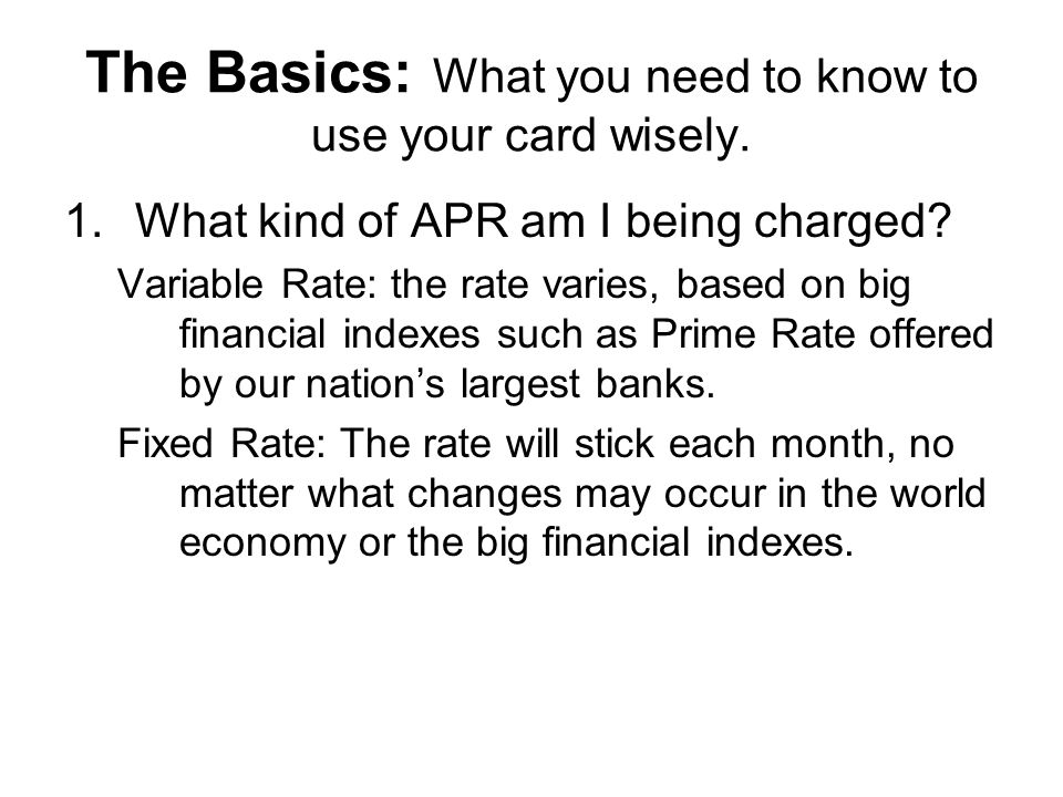 The Basics: What you need to know to use your card wisely.