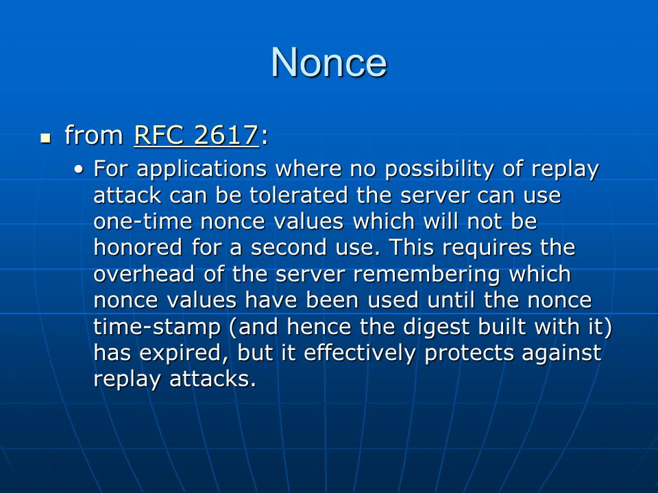 Nonce from RFC 2617: from RFC 2617:RFC 2617RFC 2617 For applications where no possibility of replay attack can be tolerated the server can use one-time nonce values which will not be honored for a second use.
