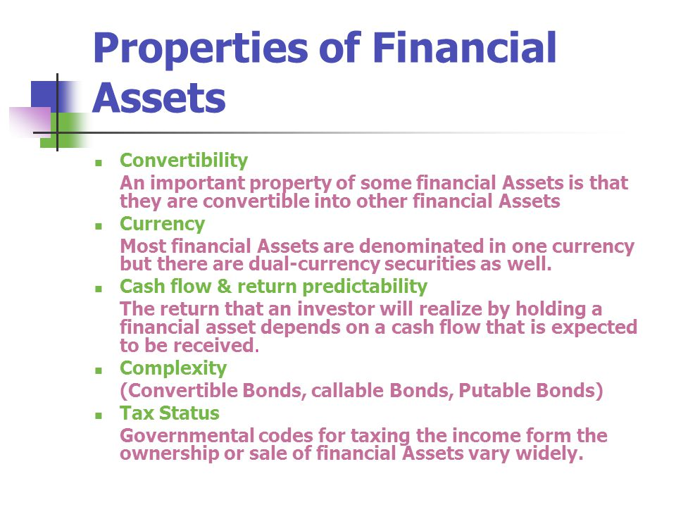 Properties of Financial Assets Convertibility An important property of some financial Assets is that they are convertible into other financial Assets