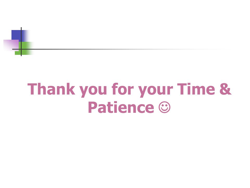 Thank you for your Time & Patience