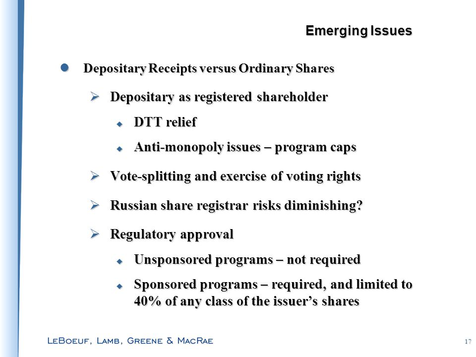 17 Depositary Receipts versus Ordinary Shares Depositary Receipts versus Ordinary Shares  Depositary as registered shareholder  DTT relief  Anti-monopoly issues – program caps  Vote-splitting and exercise of voting rights  Russian share registrar risks diminishing.