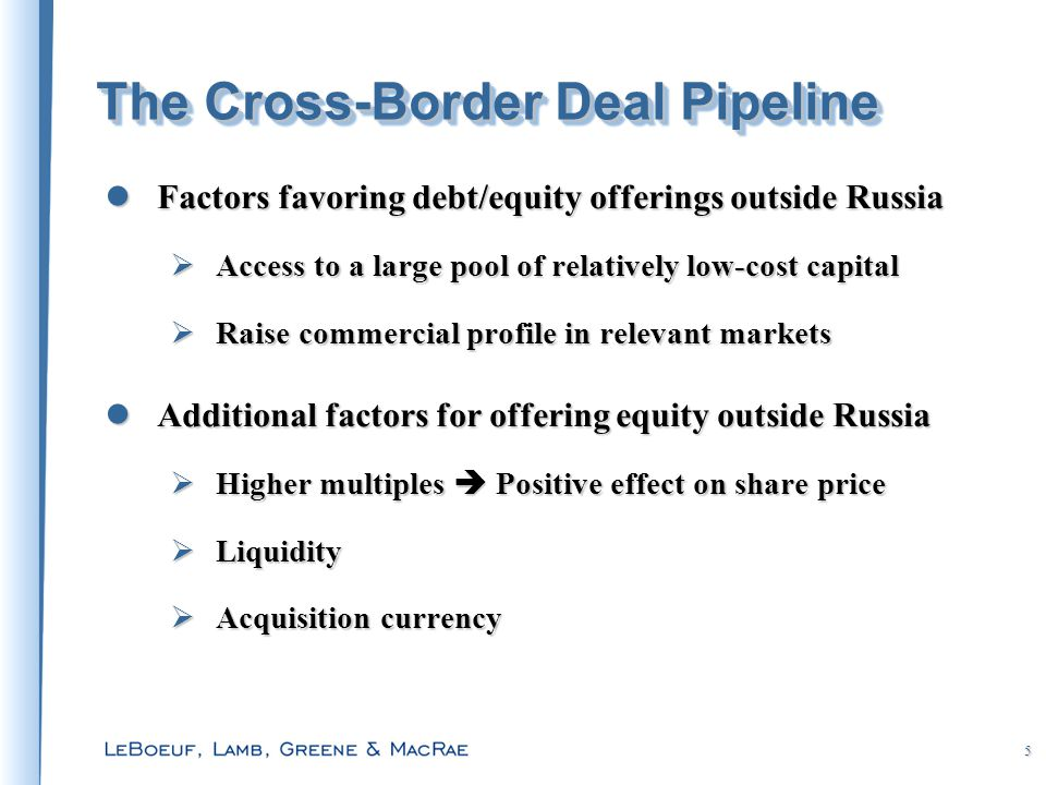 5 The Cross-Border Deal Pipeline Factors favoring debt/equity offerings outside Russia Factors favoring debt/equity offerings outside Russia  Access to a large pool of relatively low-cost capital  Raise commercial profile in relevant markets Additional factors for offering equity outside Russia Additional factors for offering equity outside Russia  Higher multiples  Positive effect on share price  Liquidity  Acquisition currency