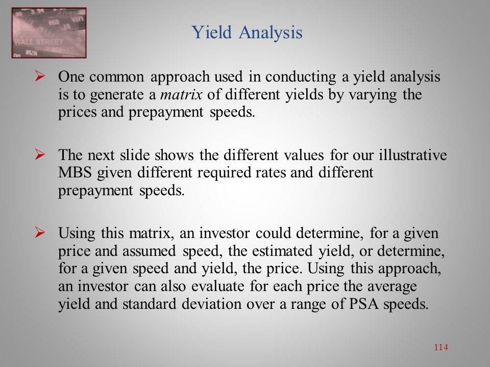 114 Yield Analysis  One common approach used in conducting a yield analysis is to generate a matrix of different yields by varying the prices and pre