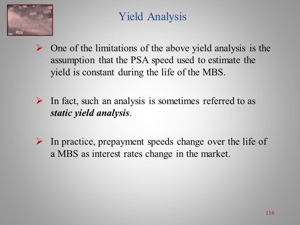 116 Yield Analysis  One of the limitations of the above yield analysis is the assumption that the PSA speed used to estimate the yield is constant du