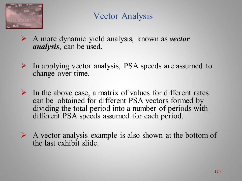 117 Vector Analysis  A more dynamic yield analysis, known as vector analysis, can be used.  In applying vector analysis, PSA speeds are assumed to c