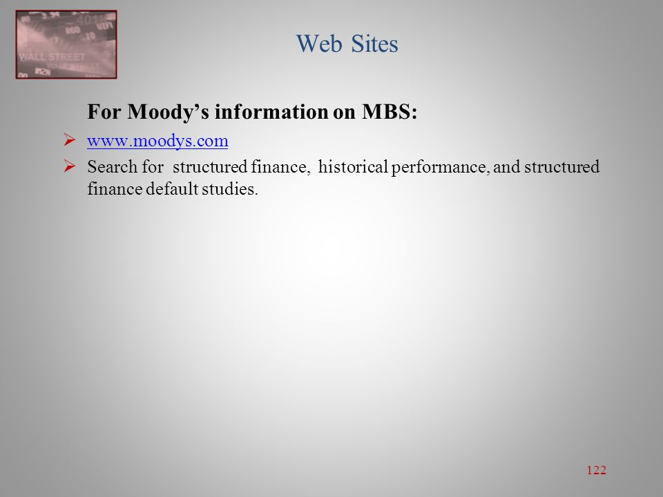 122 Web Sites For Moody's information on MBS:  www.moodys.com www.moodys.com  Search for structured finance, historical performance, and structured