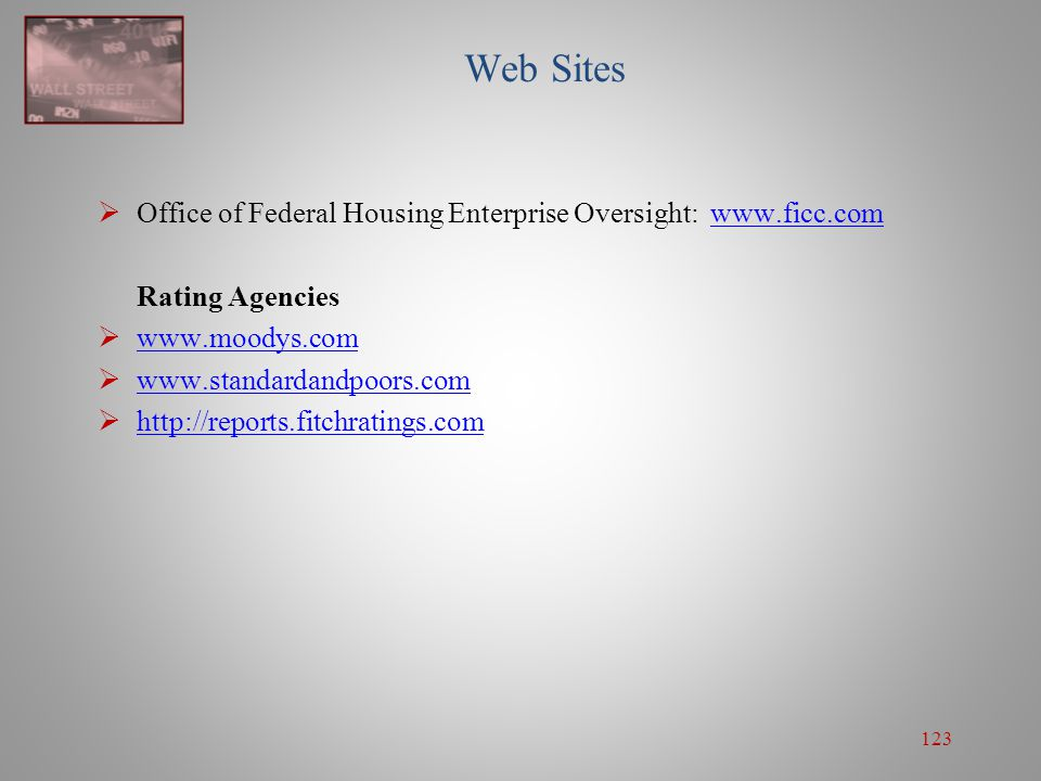 123 Web Sites  Office of Federal Housing Enterprise Oversight: www.ficc.comwww.ficc.com Rating Agencies  www.moodys.com www.moodys.com  www.standar