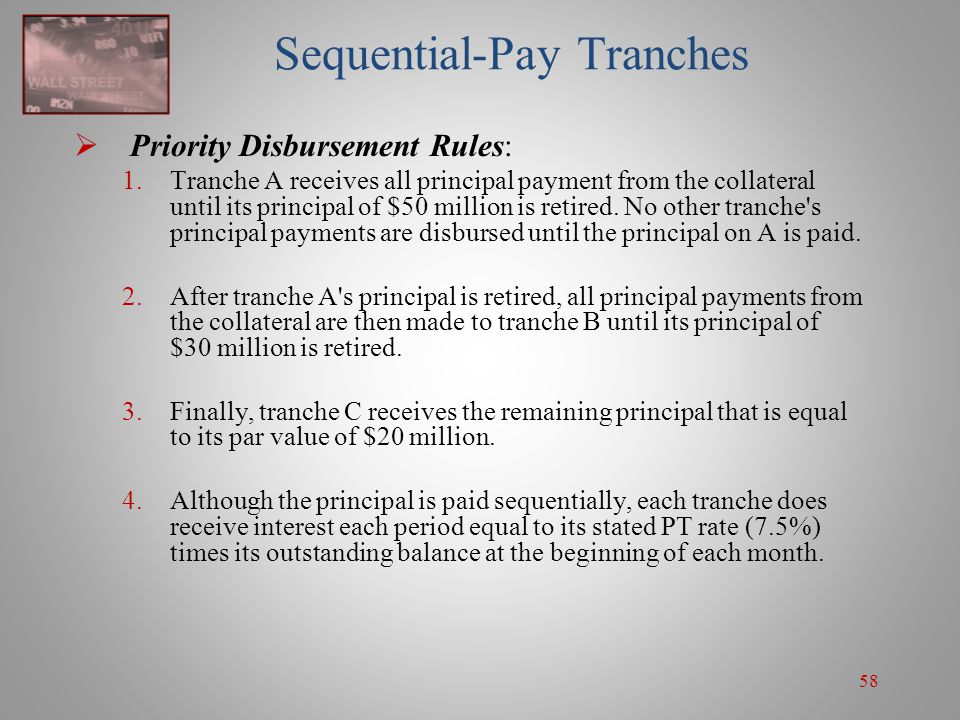58 Sequential-Pay Tranches  Priority Disbursement Rules: 1.Tranche A receives all principal payment from the collateral until its principal of $50 mi