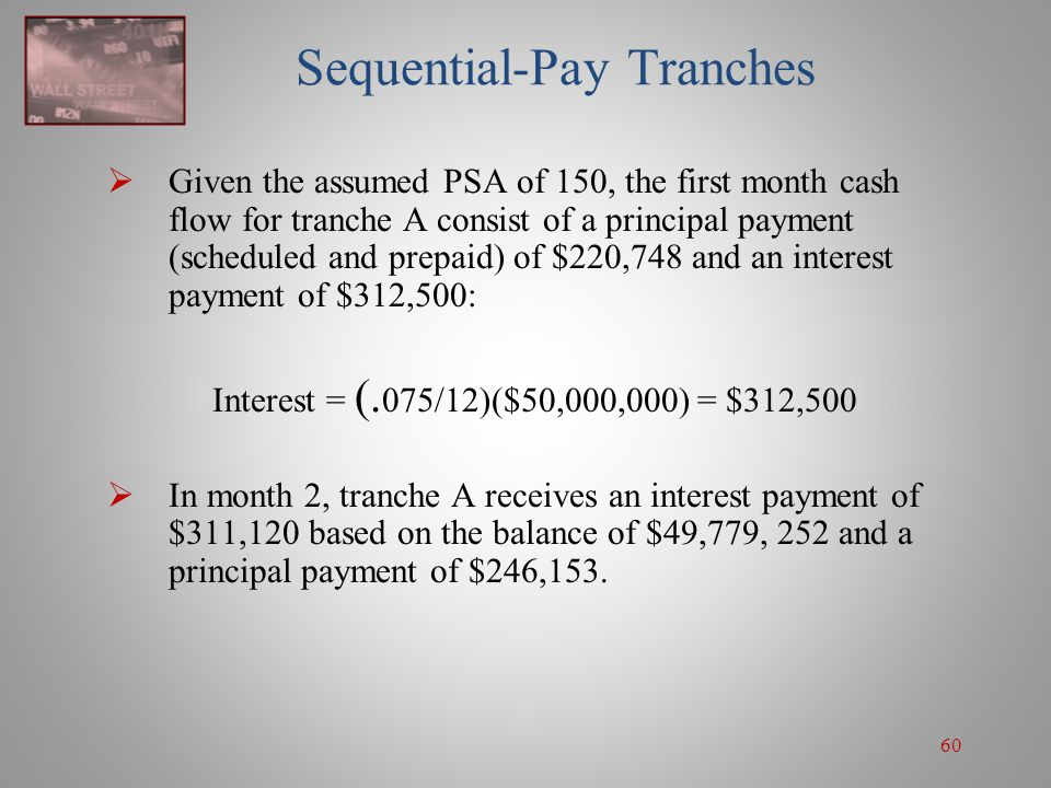 60 Sequential-Pay Tranches  Given the assumed PSA of 150, the first month cash flow for tranche A consist of a principal payment (scheduled and prepa
