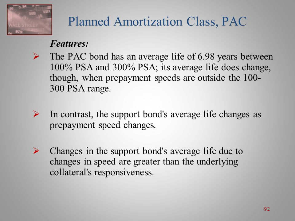 92 Planned Amortization Class, PAC Features:  The PAC bond has an average life of 6.98 years between 100% PSA and 300% PSA; its average life does cha