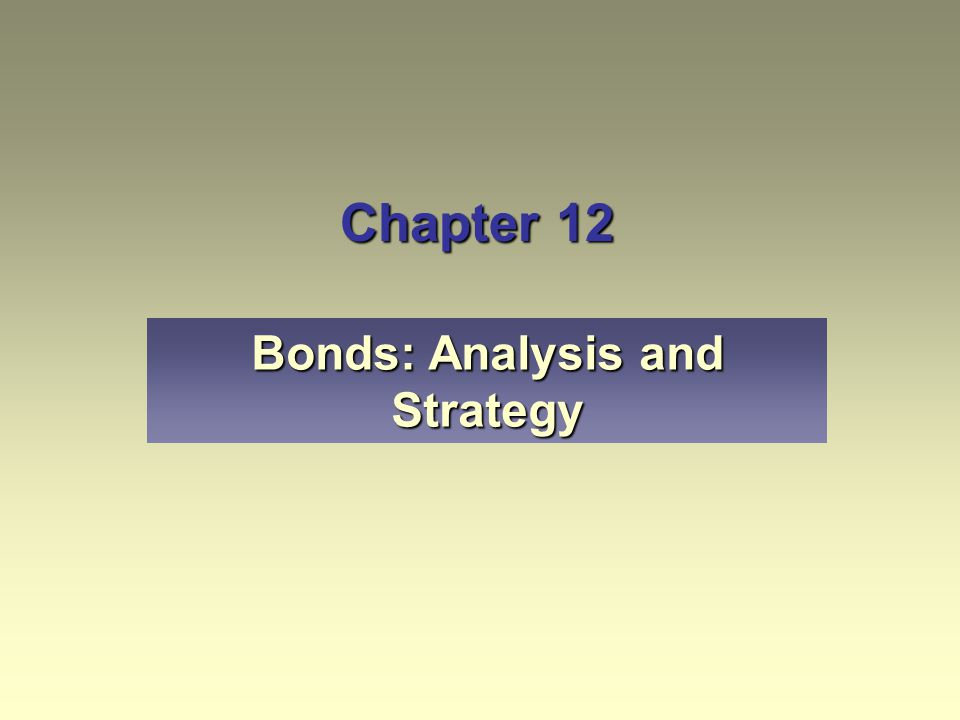 Chapter 12 Bonds: Analysis and Strategy
