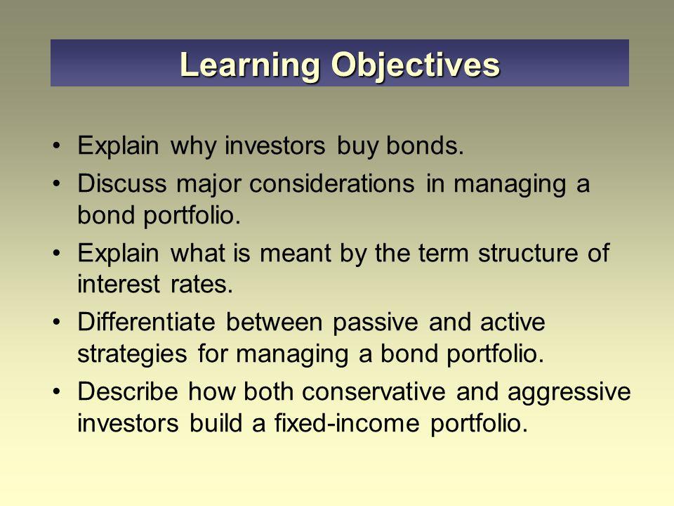 Explain why investors buy bonds. Discuss major considerations in managing a bond portfolio.