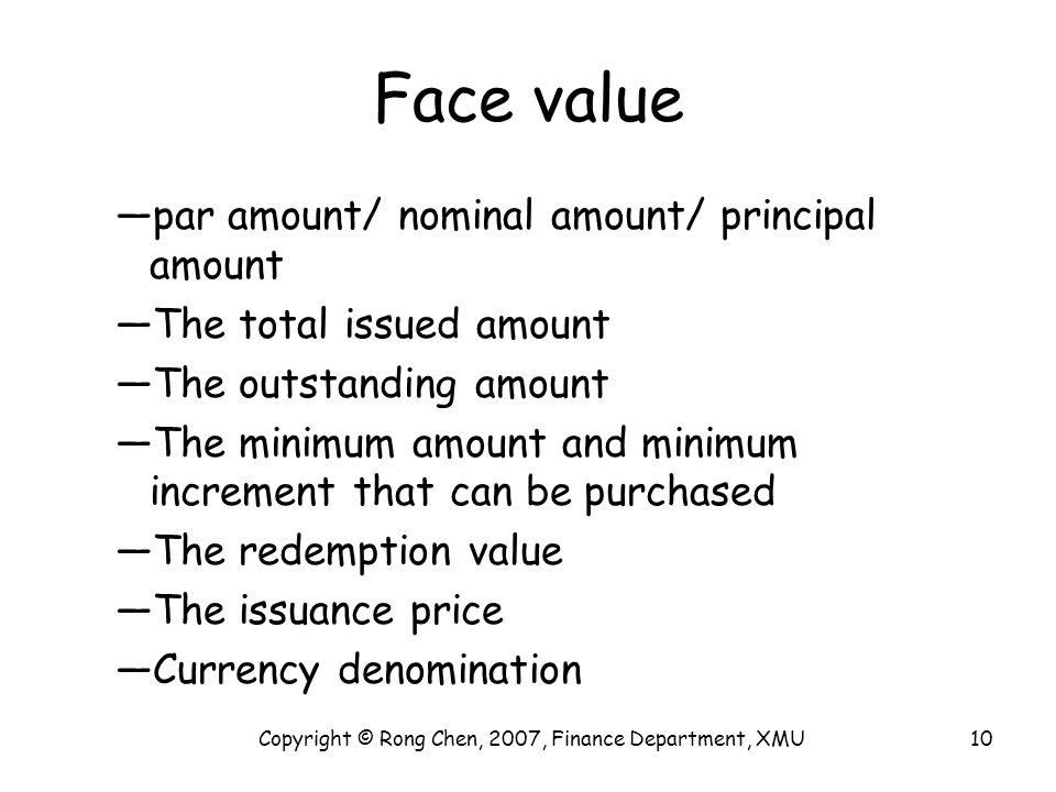 Face value —par amount/ nominal amount/ principal amount —The total issued amount —The outstanding amount —The minimum amount and minimum increment th