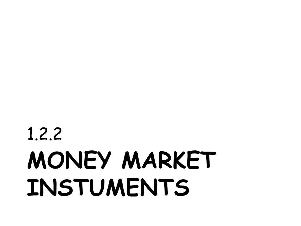 MONEY MARKET INSTUMENTS 1.2.2