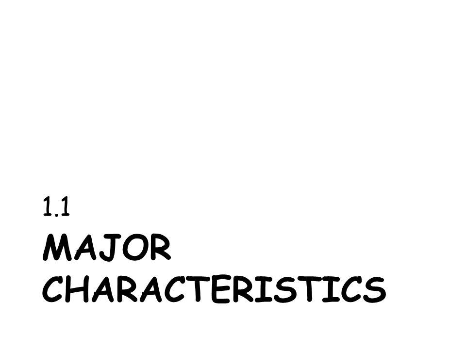 MAJOR CHARACTERISTICS 1.1