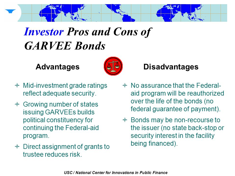 USC / National Center for Innovations in Public Finance Investor Pros and Cons of GARVEE Bonds  Mid-investment grade ratings reflect adequate security.
