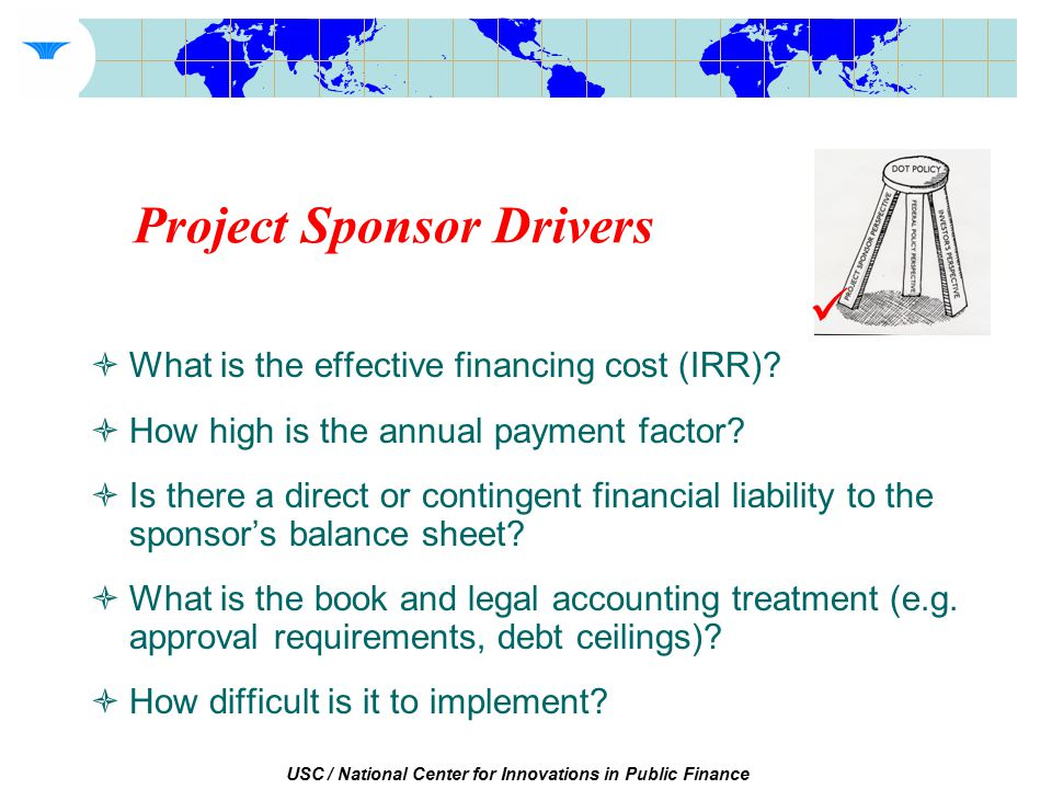 USC / National Center for Innovations in Public Finance Project Sponsor Drivers  What is the effective financing cost (IRR).