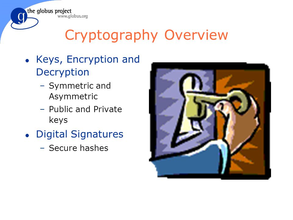 Digital Signature l Given some data with my signature, if you decrypt a signature with my public key and get the hash of the data, you know it was encrypted with my private key Hash =.