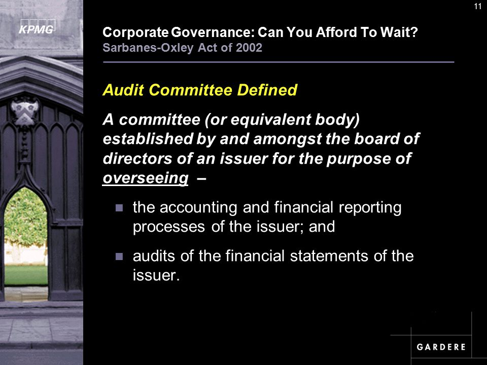 A U D I T C O M M I TT E E I N S T I T U T E 11 Corporate Governance: Can You Afford To Wait.
