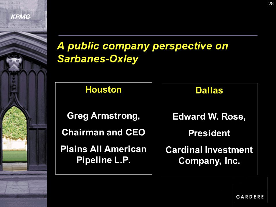 A U D I T C O M M I TT E E I N S T I T U T E 28 A public company perspective on Sarbanes-Oxley Houston Greg Armstrong, Chairman and CEO Plains All American Pipeline L.P.