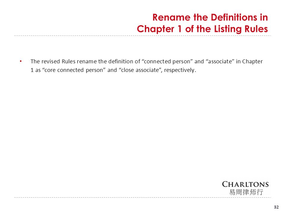 "32 Rename the Definitions in Chapter 1 of the Listing Rules The revised Rules rename the definition of ""connected person"" and ""associate"" in Chapter 1"