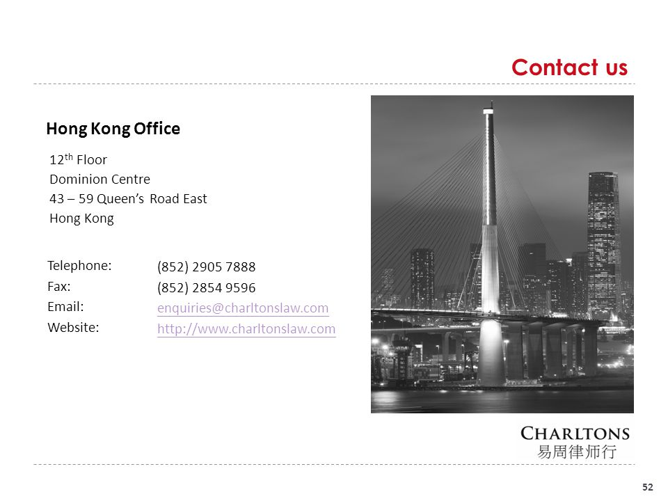52 Contact us Hong Kong Office 12 th Floor Dominion Centre 43 – 59 Queen's Road East Hong Kong Telephone: Fax: Email: Website: (852) 2905 7888 (852) 2