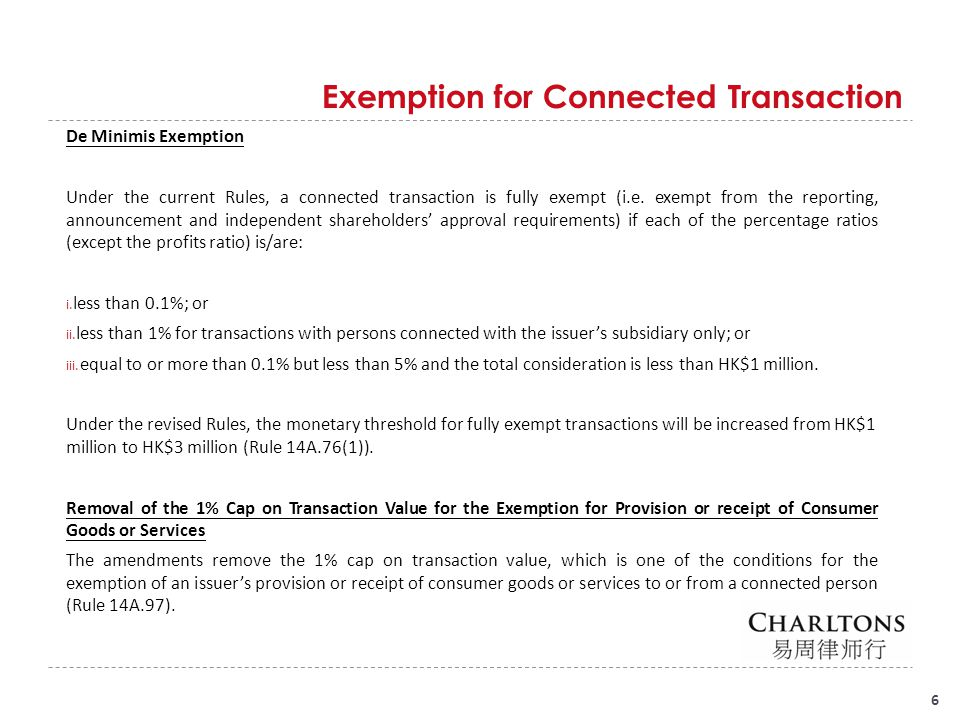 Exemption for Connected Transaction (Cont'd) 7 Exemption for Provision of Director's Indemnity/Purchase of Director's Insurance (Rules 14A.91 and 14A.96) The revised Rules exempt from the connected transaction rules the provision of an indemnity to, or the purchase of insurance for, a director of the issuer or its subsidiaries if: the indemnity/insurance is for liabilities that may be incurred in the course of the director performing his duties; and the indemnity/insurance is in a form allowed under the laws of Hong Kong, and, where the company providing or purchasing the insurance is incorporated outside Hong Kong, the laws of the company's place of incorporation.