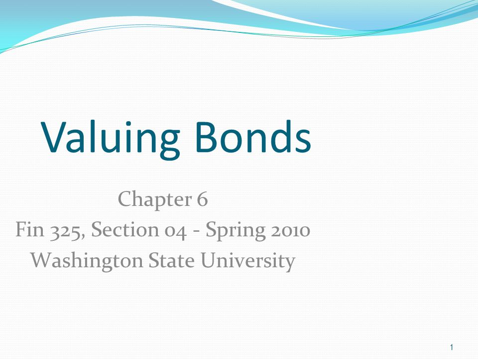 1 Valuing Bonds Chapter 6 Fin 325, Section 04 - Spring 2010 Washington State University