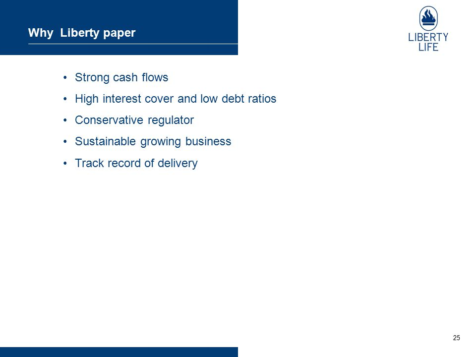 25 Why Liberty paper Strong cash flows High interest cover and low debt ratios Conservative regulator Sustainable growing business Track record of delivery