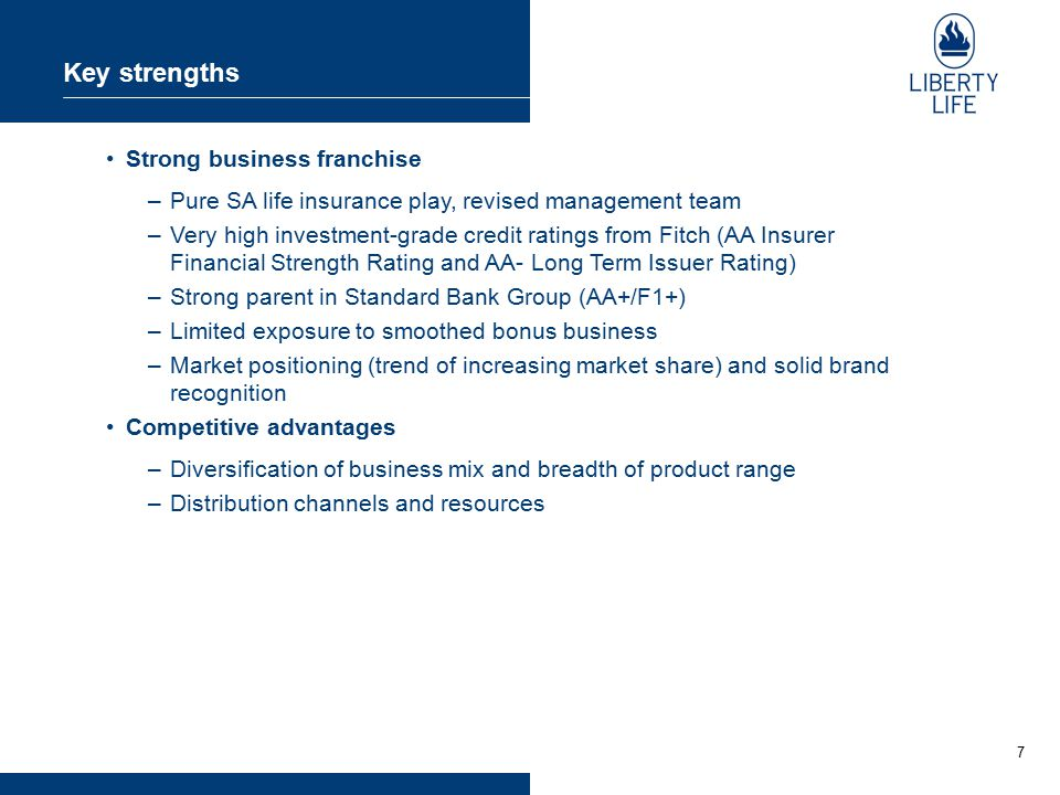 7 Key strengths Strong business franchise –Pure SA life insurance play, revised management team –Very high investment-grade credit ratings from Fitch