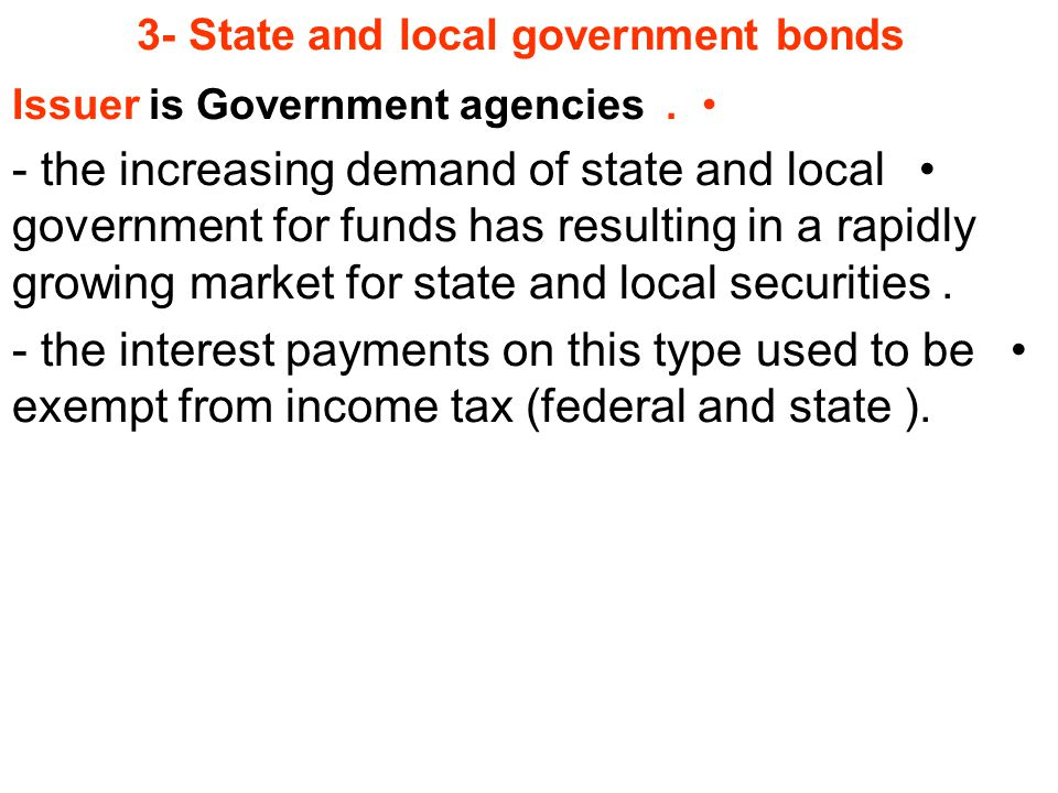 3- State and local government bonds Issuer is Government agencies.