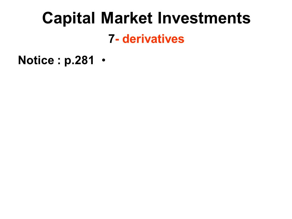 Notice : p.281 Capital Market Investments 7- derivatives