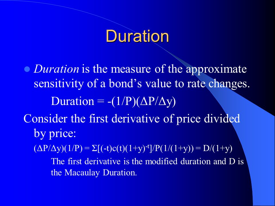Duration Duration is the measure of the approximate sensitivity of a bond's value to rate changes.