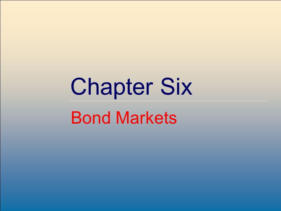 Copyright © 2001 by The McGraw-Hill Companies, Inc. All rights reserved. McGraw-Hill /Irwin Chapter Six Bond Markets