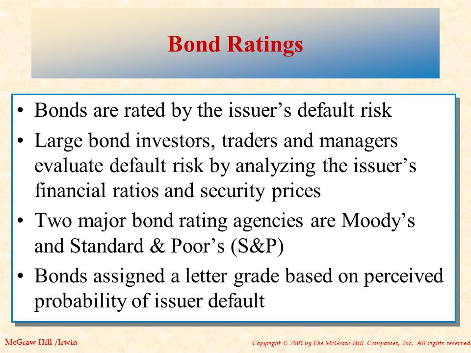 Copyright © 2001 by The McGraw-Hill Companies, Inc. All rights reserved. McGraw-Hill /Irwin Bond Ratings Bonds are rated by the issuer's default risk