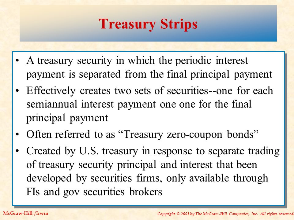Copyright © 2001 by The McGraw-Hill Companies, Inc. All rights reserved. McGraw-Hill /Irwin Treasury Strips A treasury security in which the periodic