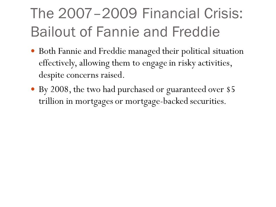 The 2007–2009 Financial Crisis: Bailout of Fannie and Freddie Both Fannie and Freddie managed their political situation effectively, allowing them to