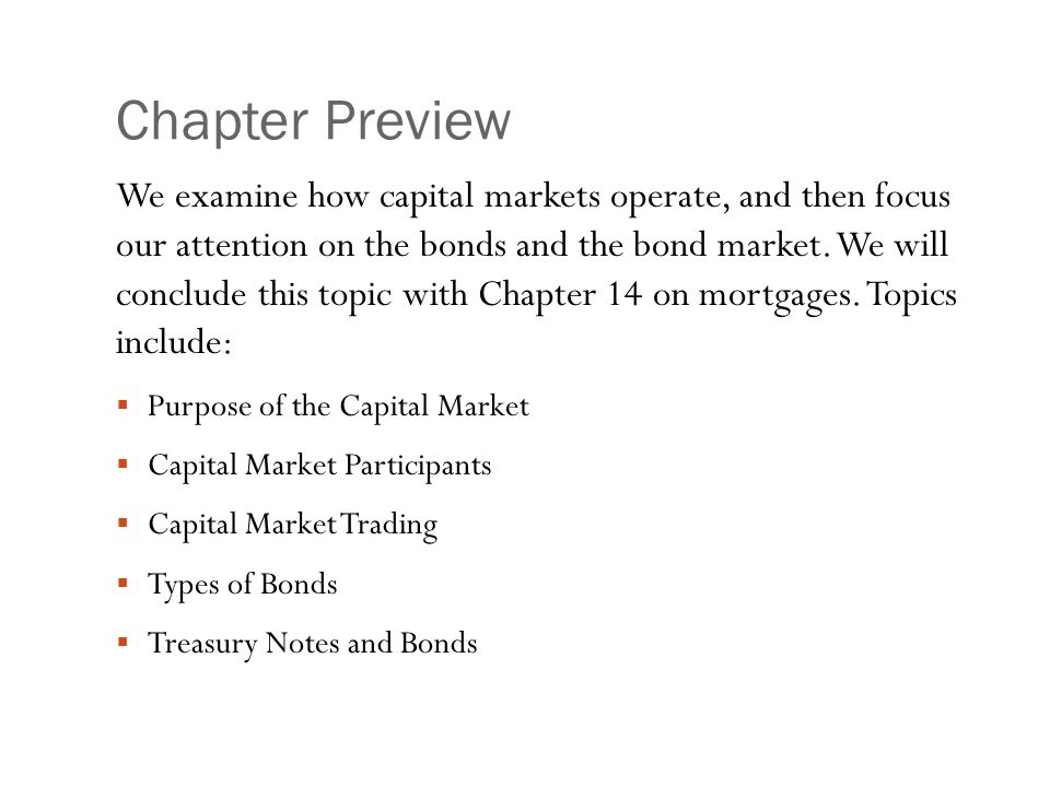 Chapter Preview We examine how capital markets operate, and then focus our attention on the bonds and the bond market. We will conclude this topic wit