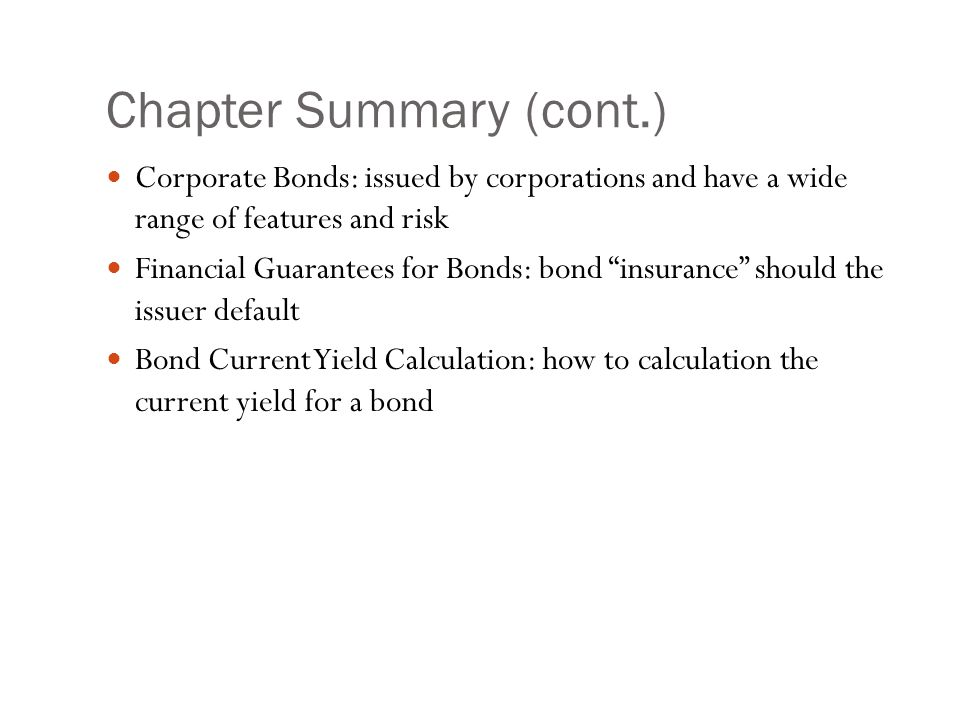 "Chapter Summary (cont.) Corporate Bonds: issued by corporations and have a wide range of features and risk Financial Guarantees for Bonds: bond ""insur"