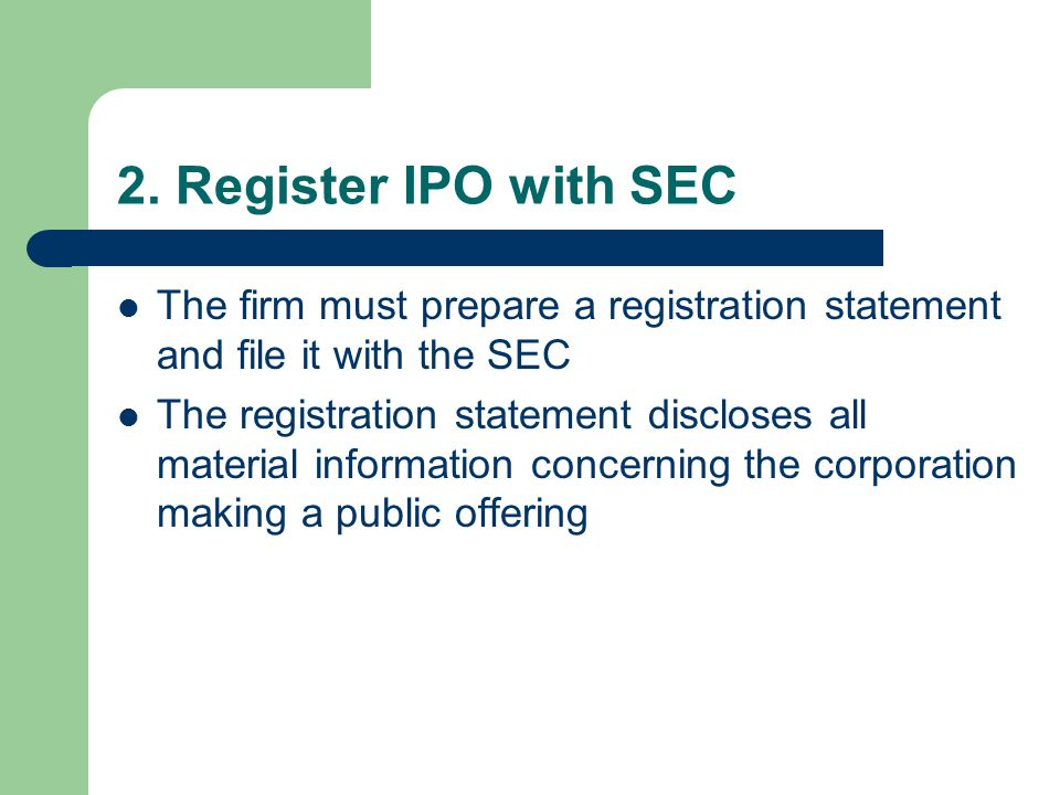 2. Register IPO with SEC The firm must prepare a registration statement and file it with the SEC The registration statement discloses all material inf