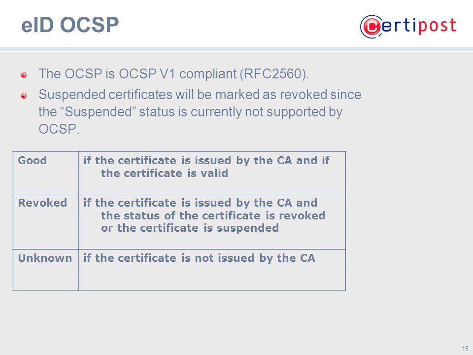18 eID OCSP The OCSP is OCSP V1 compliant (RFC2560).