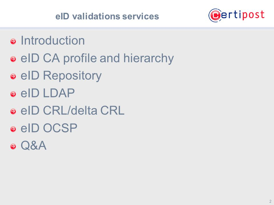 2 2 eID validations services Introduction eID CA profile and hierarchy eID Repository eID LDAP eID CRL/delta CRL eID OCSP Q&A