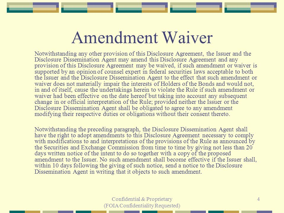 Confidential & Proprietary (FOIA Confidentiality Requested) 4 Amendment Waiver Notwithstanding any other provision of this Disclosure Agreement, the I