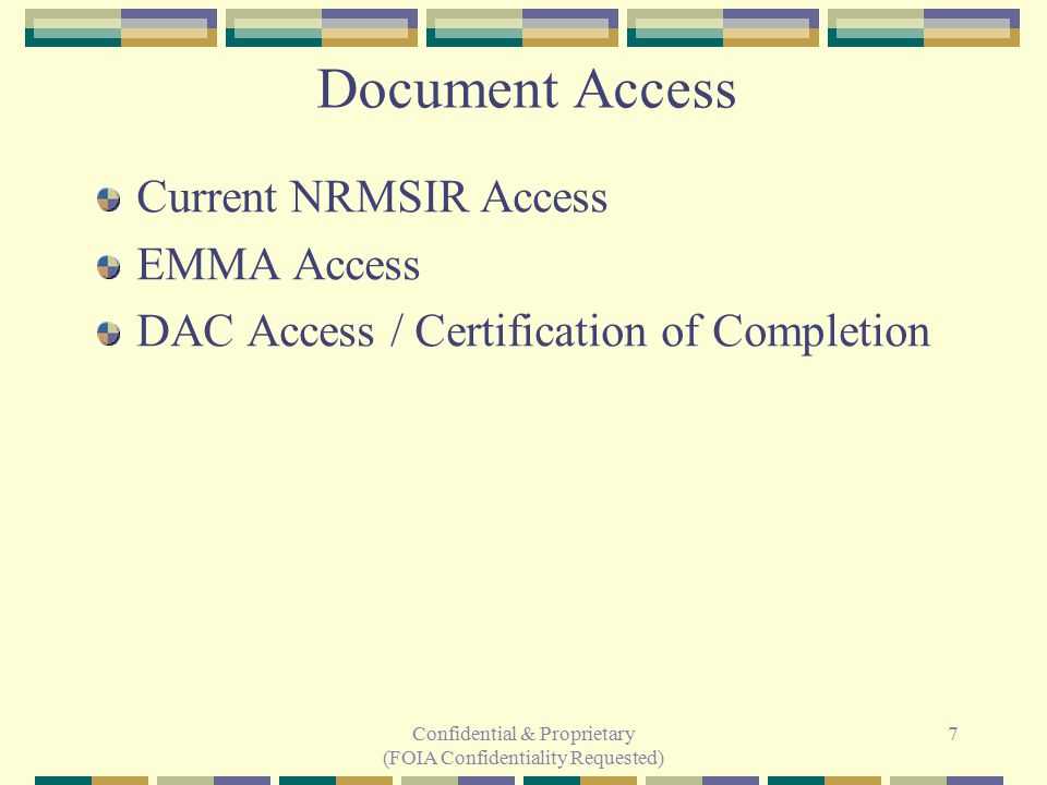 Confidential & Proprietary (FOIA Confidentiality Requested) 7 Document Access Current NRMSIR Access EMMA Access DAC Access / Certification of Completi